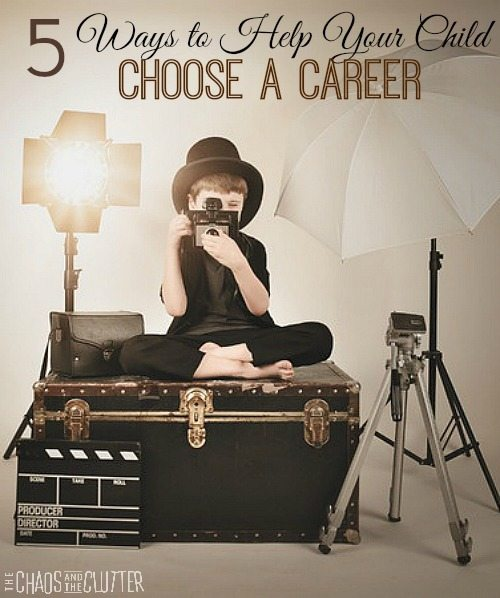 5 Ways to Help Your Child Choose a Career