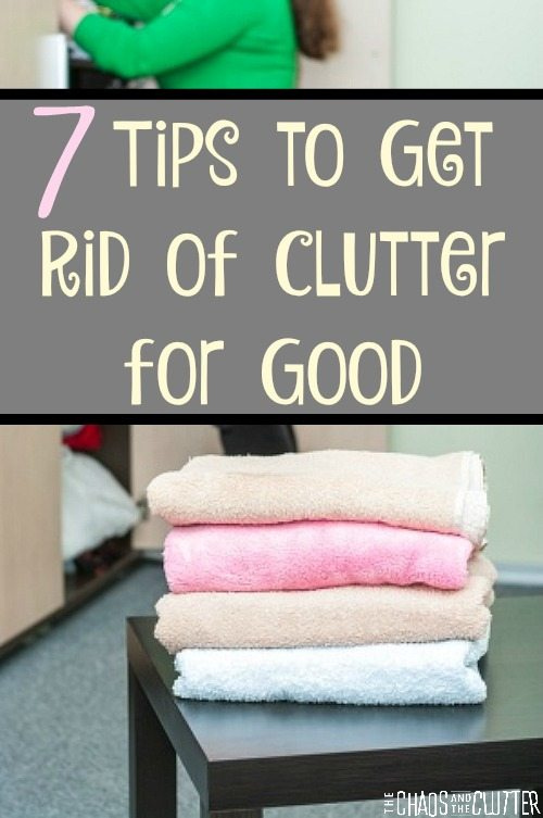 7 tips to help you get rid of the clutter and not let it back in