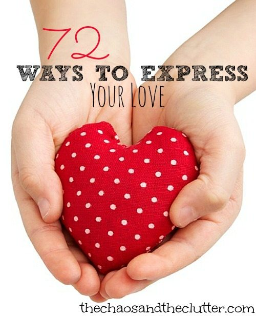 72 Fun and Creative Ways to Express Your Love to your kids, spouse or friends