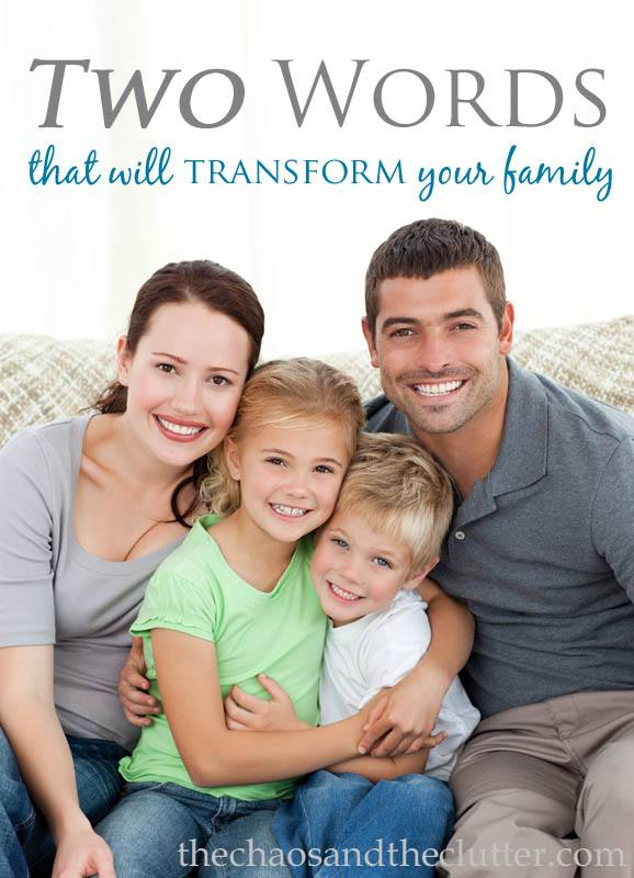 These two simple words have the power to transform your family today. Truly amazing!
