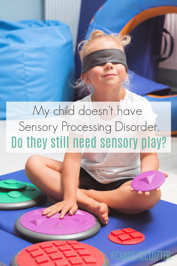 My child doesn't have Sensory Processing Disorder. Do they still need sensory play? #sensory #sensoryplay #parentingtips